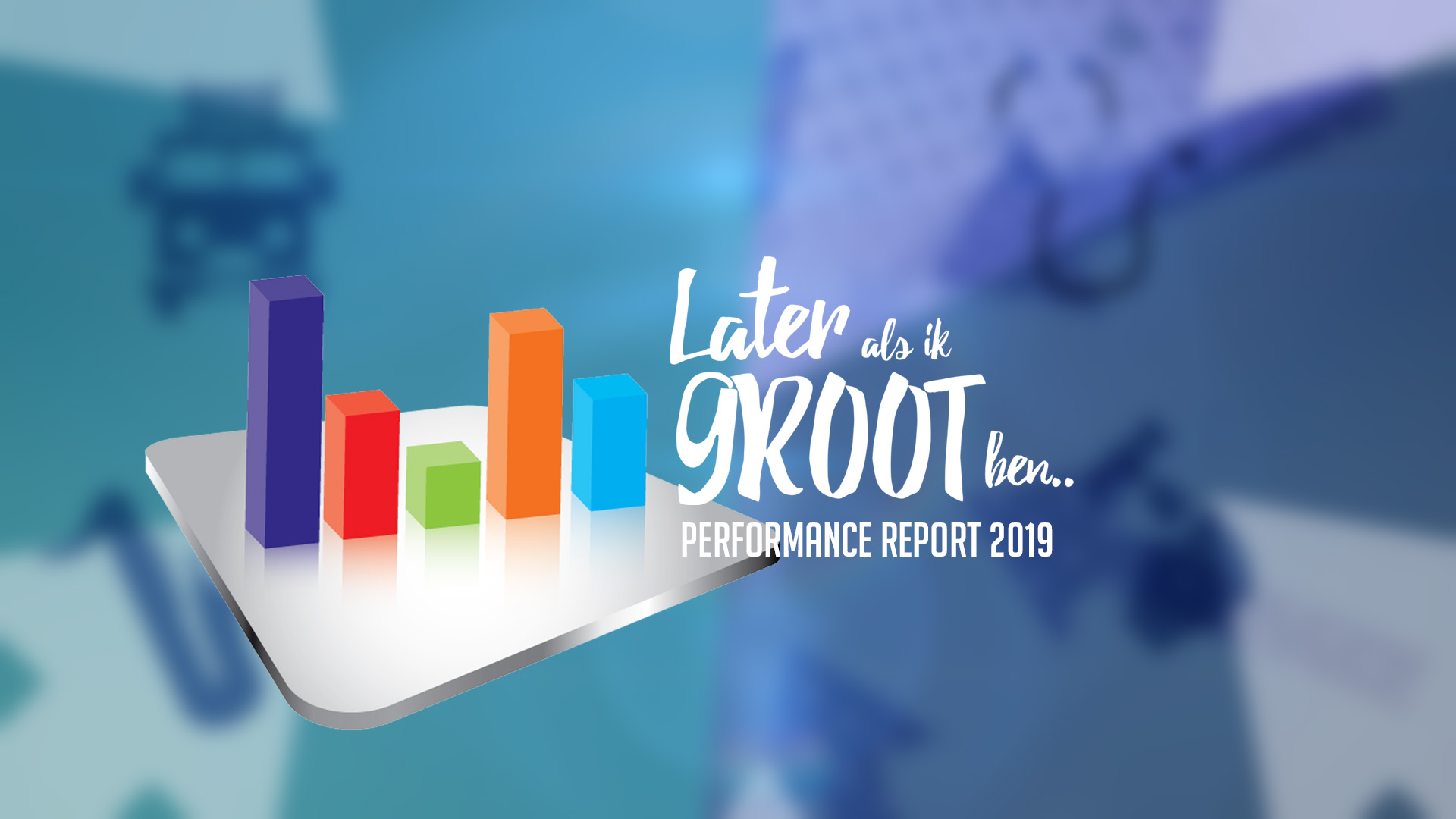 Performance report 'Later als ik Groot ben…' 2019